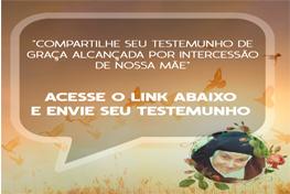 Compartilhe seu Testemunho de Graça Alcançada por intercessão de Nossa Mãe
