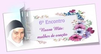 6º Dia da Novena da Serva de Deus Nossa Mãe